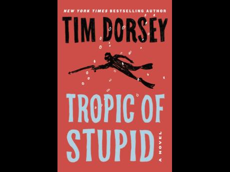 """This cover mage released by William Morrow shows """"Tropic of Stupid"""" by Tim Dorsey."""